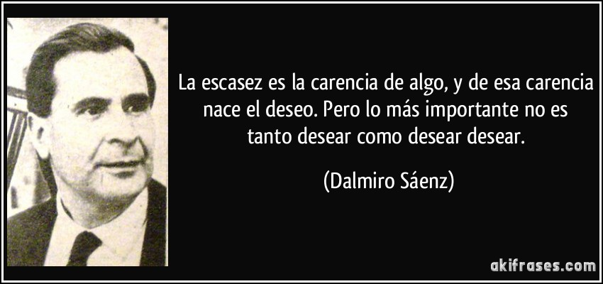 frase-la-escasez-es-la-carencia-de-algo-y-de-esa-carencia-nace-el-deseo-pero-lo-mas-importante-no-es-dalmiro-saenz-182700