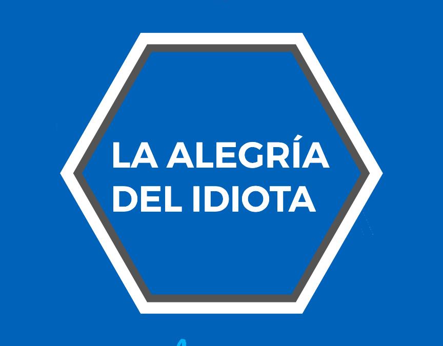 La alegría del idiota